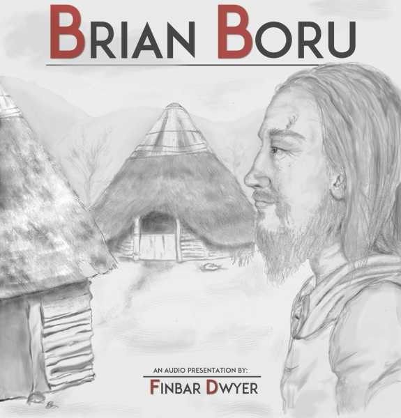Brian Boru - Life, power and conquest in medieval Ireland.